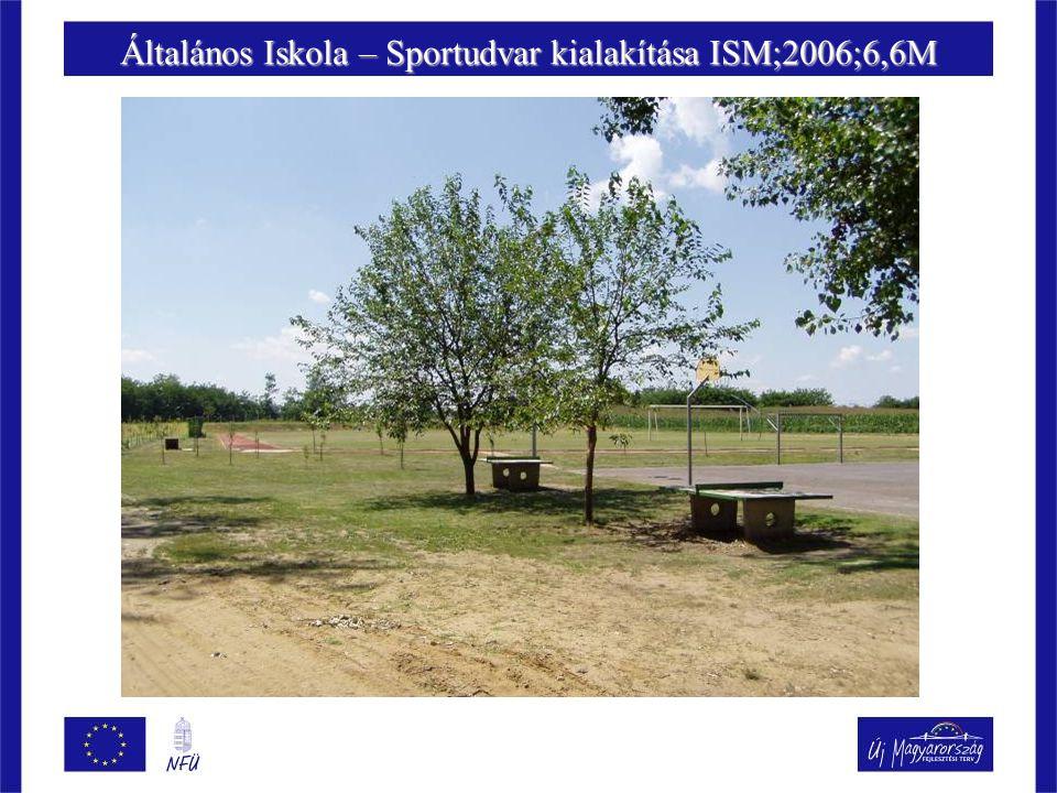 Általános Iskola – Sportudvar kialakítása ISM;2006;6,6M