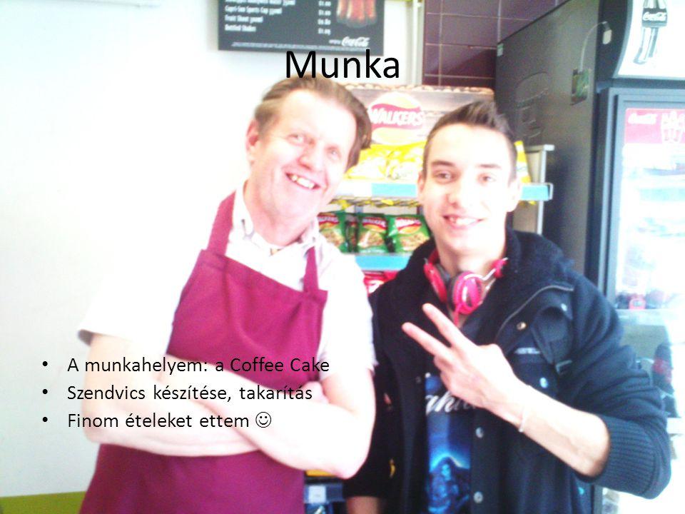 Munka A munkahelyem: a Coffee Cake Szendvics készítése, takarítás Finom ételeket ettem