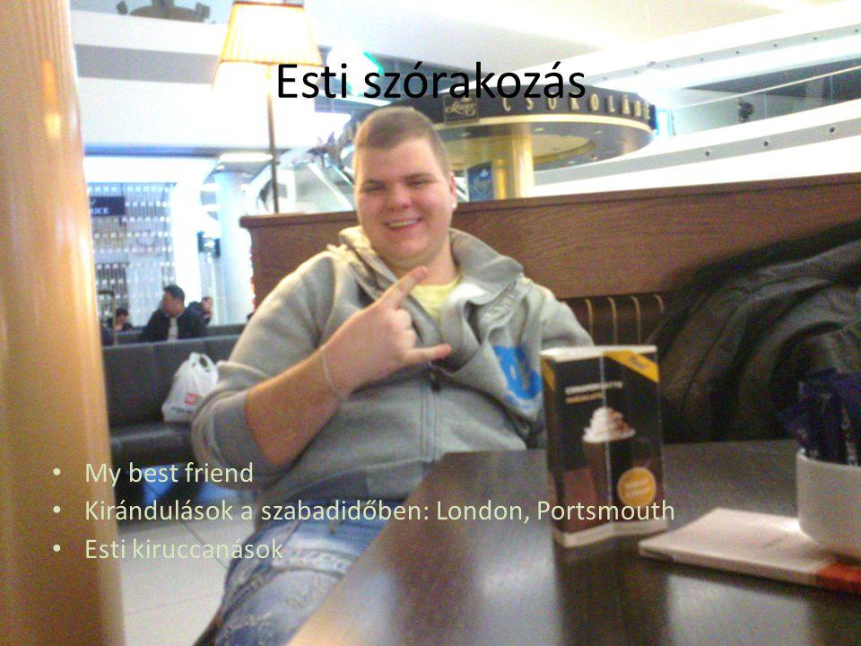Esti szórakozás My best friend Kirándulások a szabadidőben: London, Portsmouth Esti kiruccanások
