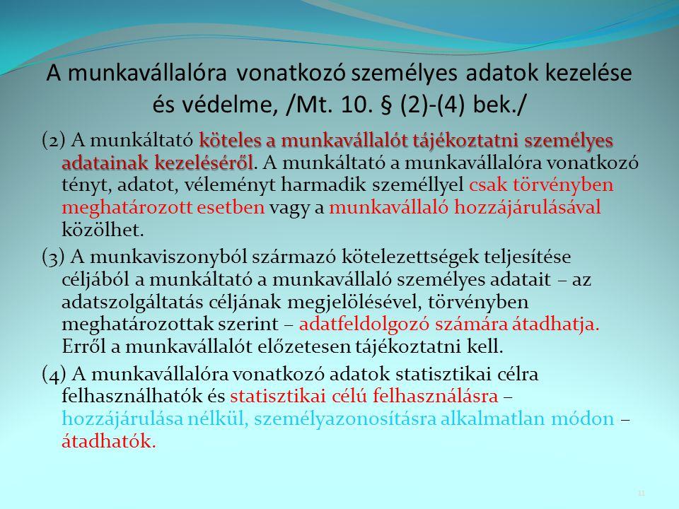 A munkavállalóra vonatkozó személyes adatok kezelése és védelme, /Mt. 10. § (2)-(4) bek./ köteles a munkavállalót tájékoztatni személyes adatainak kez