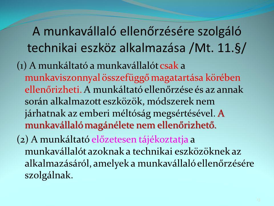 A munkavállaló ellenőrzésére szolgáló technikai eszköz alkalmazása /Mt. 11.§/ A munkavállaló magánélete nem ellenőrizhető. (1) A munkáltató a munkavál
