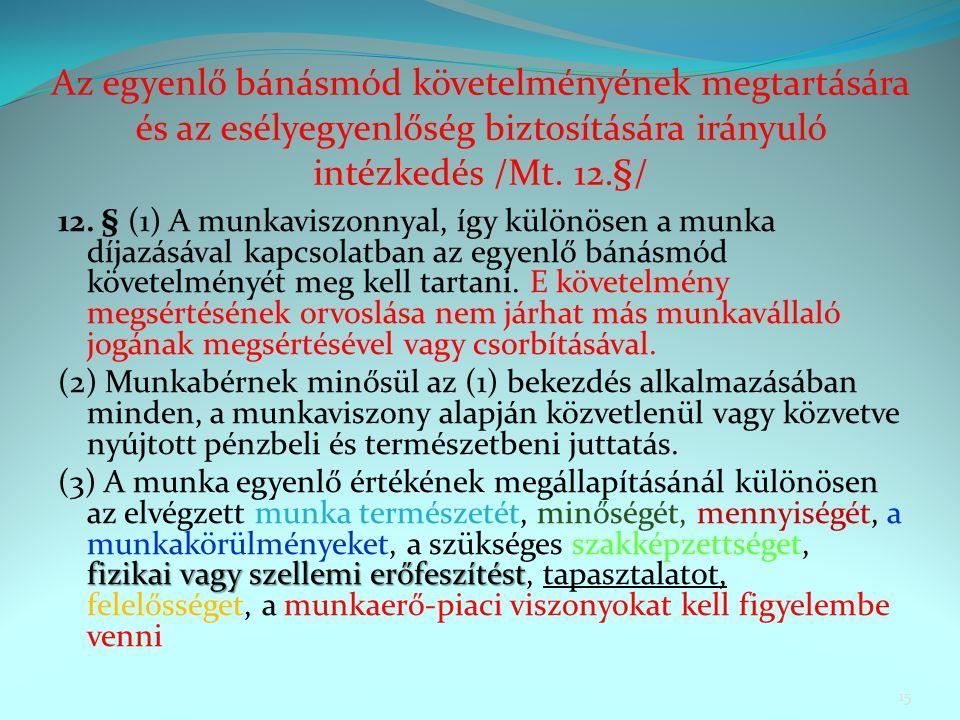 Az egyenlő bánásmód követelményének megtartására és az esélyegyenlőség biztosítására irányuló intézkedés /Mt. 12.§/ 12. § (1) A munkaviszonnyal, így k