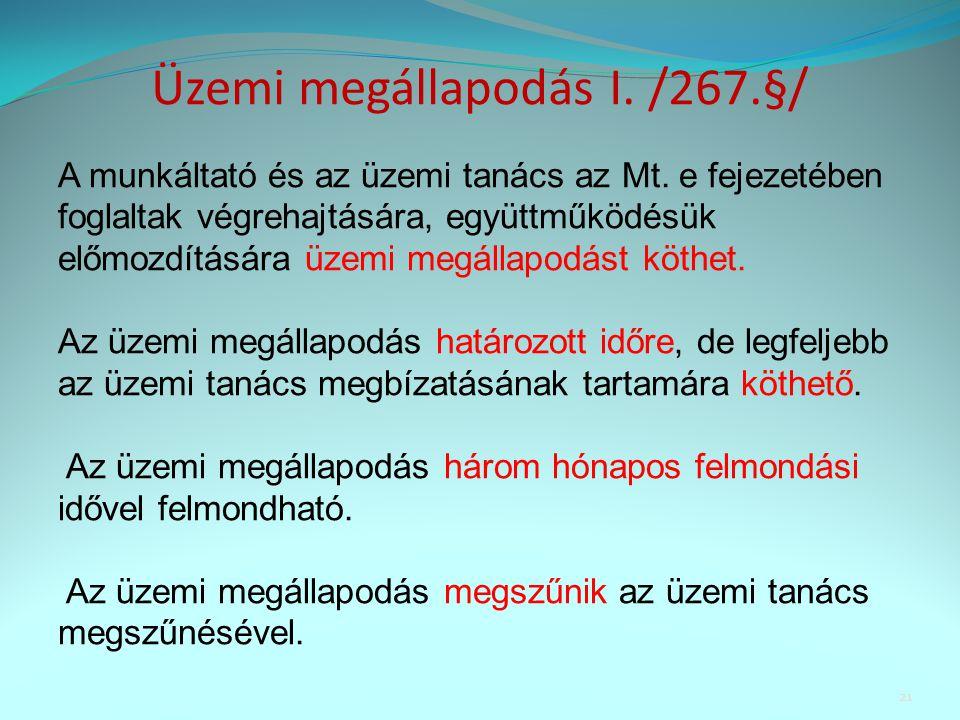 Üzemi megállapodás I. /267.§/ A munkáltató és az üzemi tanács az Mt. e fejezetében foglaltak végrehajtására, együttműködésük előmozdítására üzemi megá