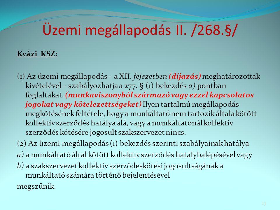 Üzemi megállapodás II. /268.§/ Kvázi KSZ: (1) Az üzemi megállapodás – a XII.