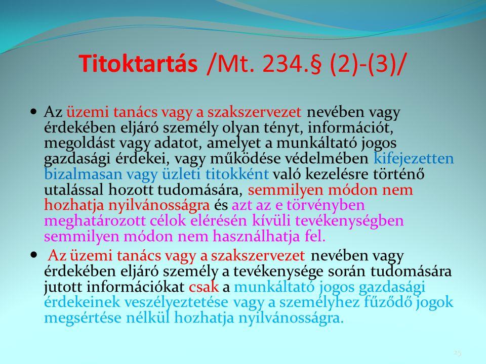 Titoktartás /Mt. 234.§ (2)-(3)/ Az üzemi tanács vagy a szakszervezet nevében vagy érdekében eljáró személy olyan tényt, információt, megoldást vagy ad