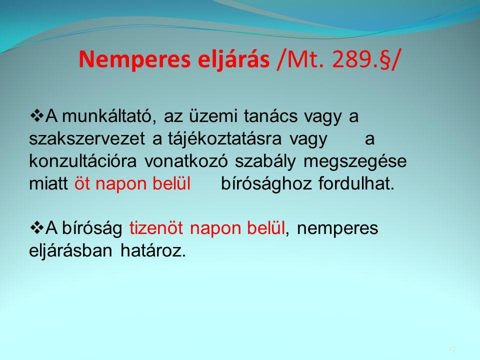 Nemperes eljárás /Mt. 289.§/  A munkáltató, az üzemi tanács vagy a szakszervezet a tájékoztatásra vagy a konzultációra vonatkozó szabály megszegése m