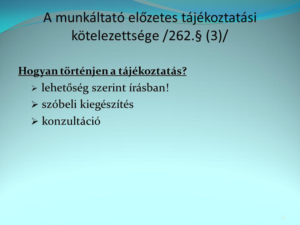 A munkáltató előzetes tájékoztatási kötelezettsége /262.§ (3)/ Hogyan történjen a tájékoztatás?  lehetőség szerint írásban!  szóbeli kiegészítés  k