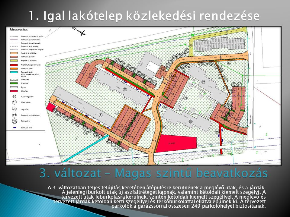 A 3. változatban teljes felújítás keretében átépülésre kerülnének a meglévő utak, és a járdák.