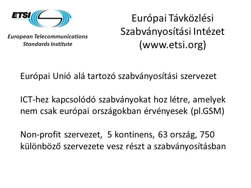 European Telecommunications Standards Institute Európai Távközlési Szabványosítási Intézet (www.etsi.org) Európai Unió alá tartozó szabványosítási sze