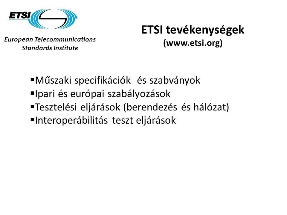 European Telecommunications Standards Institute ETSI tevékenységek (www.etsi.org)  Műszaki specifikációk és szabványok  Ipari és európai szabályozás