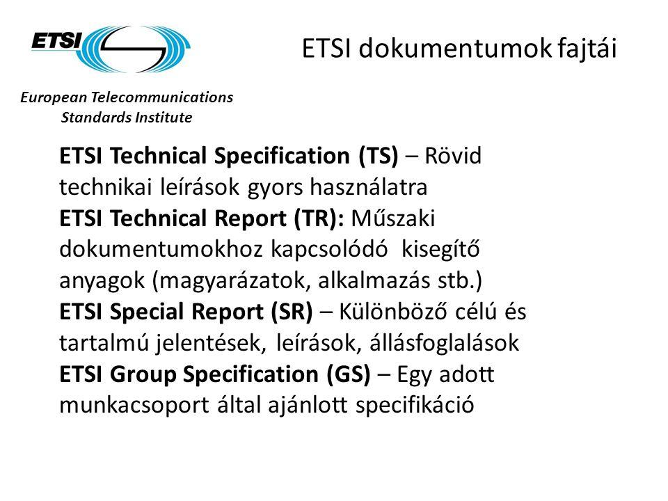 ETSI Technical Specification (TS) – Rövid technikai leírások gyors használatra ETSI Technical Report (TR): Műszaki dokumentumokhoz kapcsolódó kisegítő