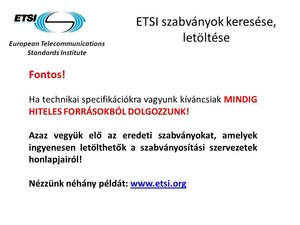 European Telecommunications Standards Institute ETSI szabványok keresése, letöltése Fontos! Ha technikai specifikációkra vagyunk kíváncsiak MINDIG HIT
