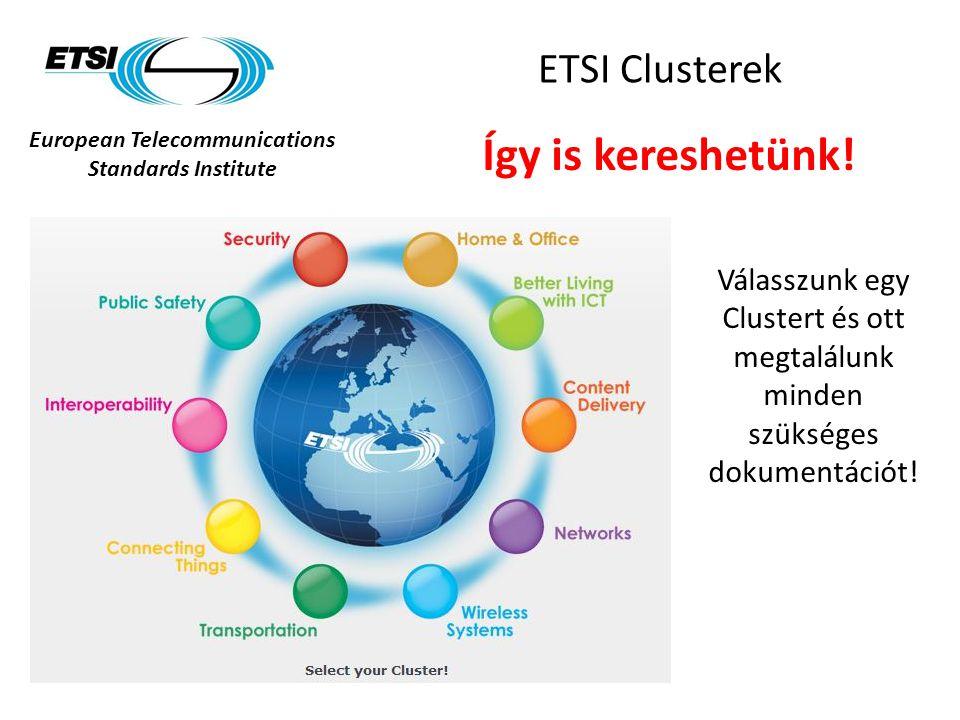 European Telecommunications Standards Institute ETSI Clusterek Így is kereshetünk! Válasszunk egy Clustert és ott megtalálunk minden szükséges dokumen