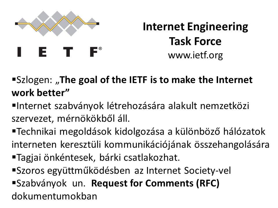"""Internet Engineering Task Force www.ietf.org  Szlogen: """"The goal of the IETF is to make the Internet work better""""  Internet szabványok létrehozására"""
