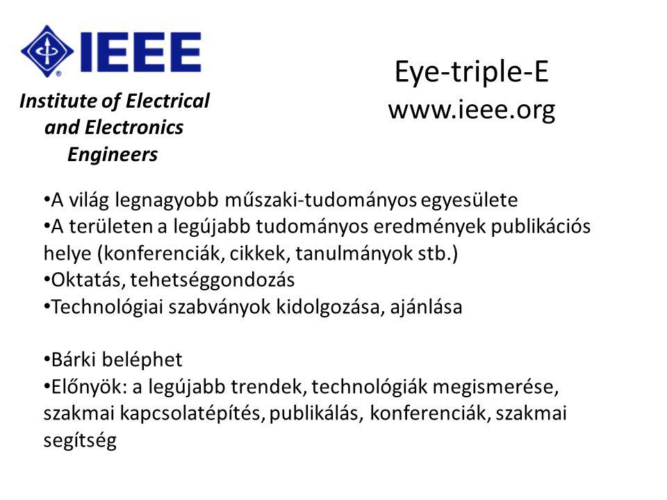 Institute of Electrical and Electronics Engineers Eye-triple-E www.ieee.org A világ legnagyobb műszaki-tudományos egyesülete A területen a legújabb tu