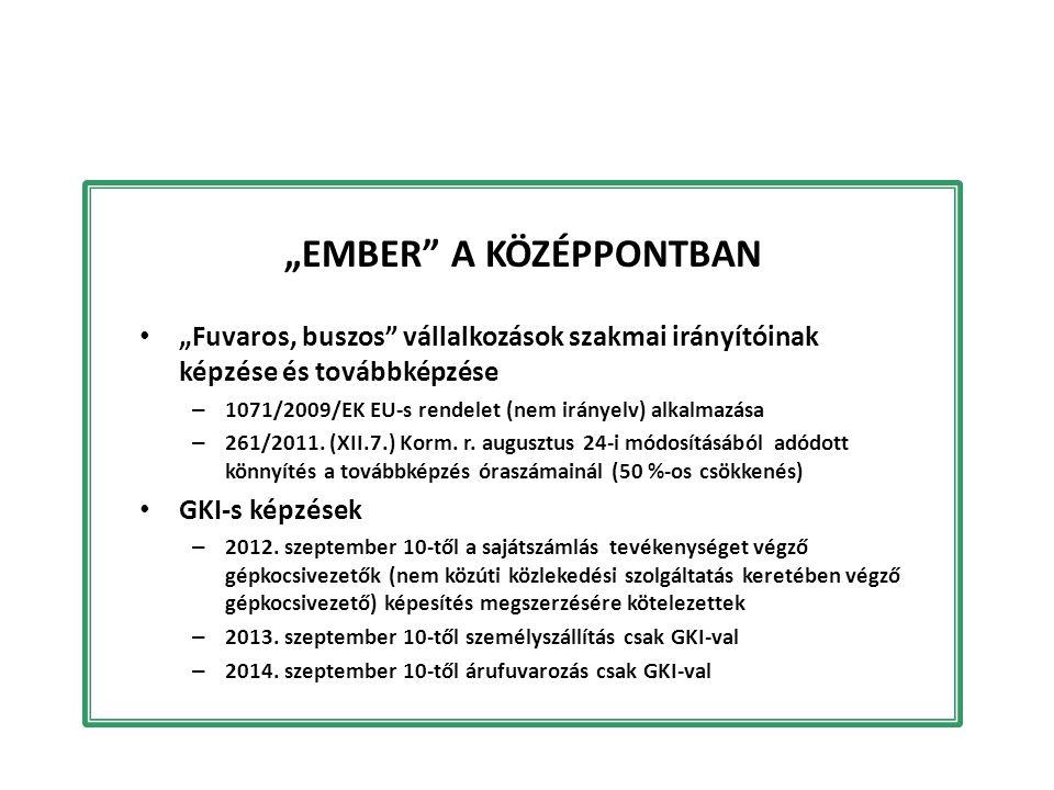 """""""EMBER"""" A KÖZÉPPONTBAN """"Fuvaros, buszos"""" vállalkozások szakmai irányítóinak képzése és továbbképzése – 1071/2009/EK EU-s rendelet (nem irányelv) alkal"""