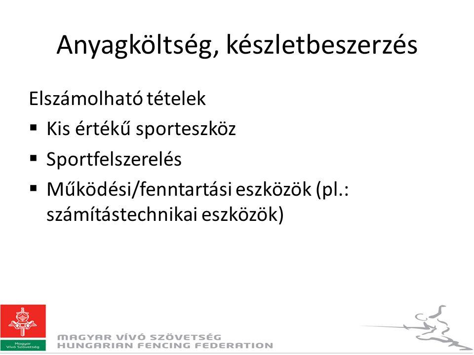 Anyagköltség, készletbeszerzés Elszámolható tételek  Kis értékű sporteszköz  Sportfelszerelés  Működési/fenntartási eszközök (pl.: számítástechnikai eszközök)