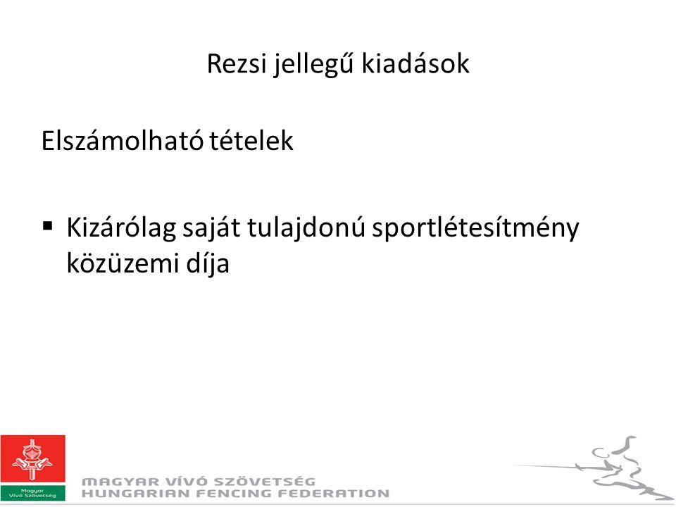 Elszámolható tételek  Kizárólag saját tulajdonú sportlétesítmény közüzemi díja Rezsi jellegű kiadások