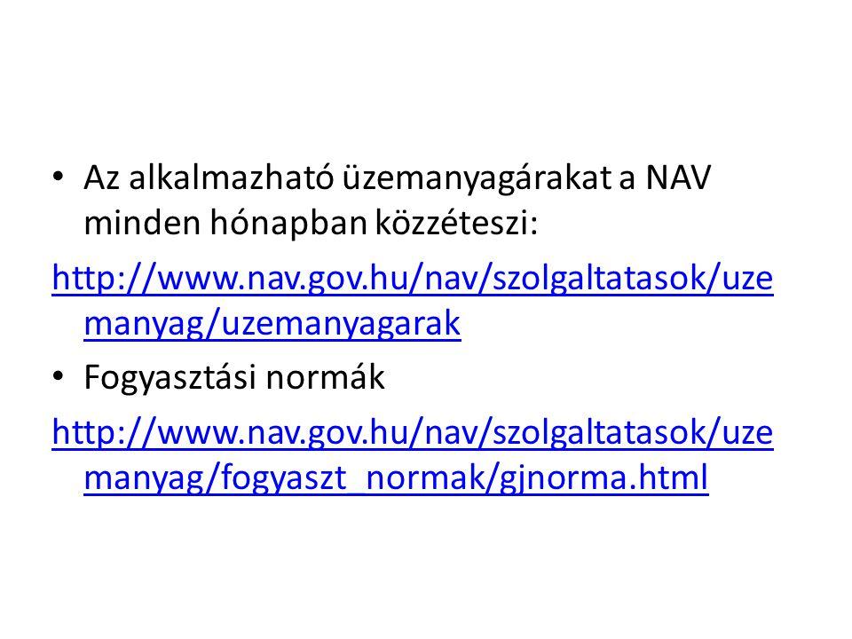 Az alkalmazható üzemanyagárakat a NAV minden hónapban közzéteszi: http://www.nav.gov.hu/nav/szolgaltatasok/uze manyag/uzemanyagarak Fogyasztási normák http://www.nav.gov.hu/nav/szolgaltatasok/uze manyag/fogyaszt_normak/gjnorma.html