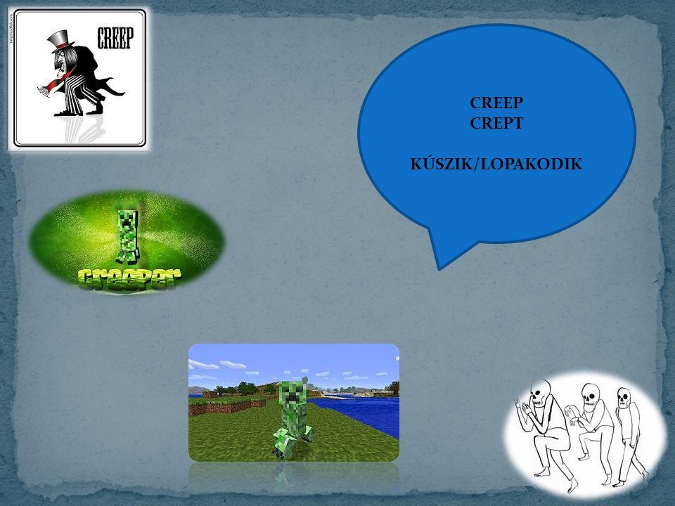 CREEP CREPT KÚSZIK/LOPAKODIK