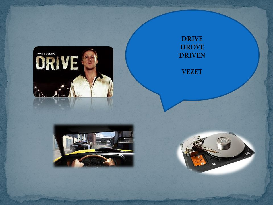 DRIVE DROVE DRIVEN VEZET
