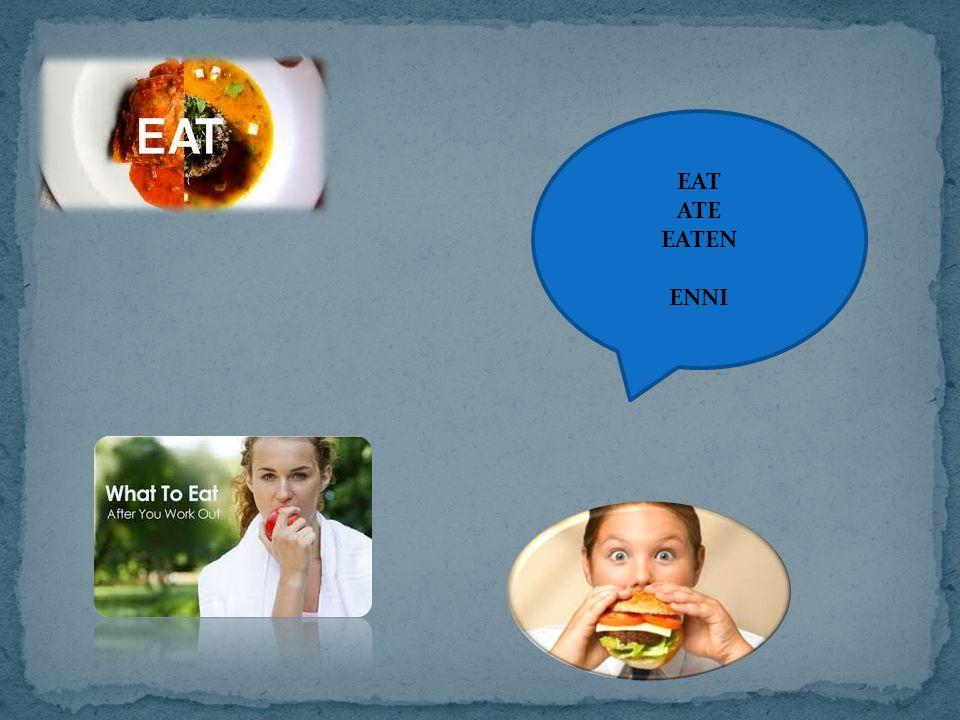 EAT ATE EATEN ENNI