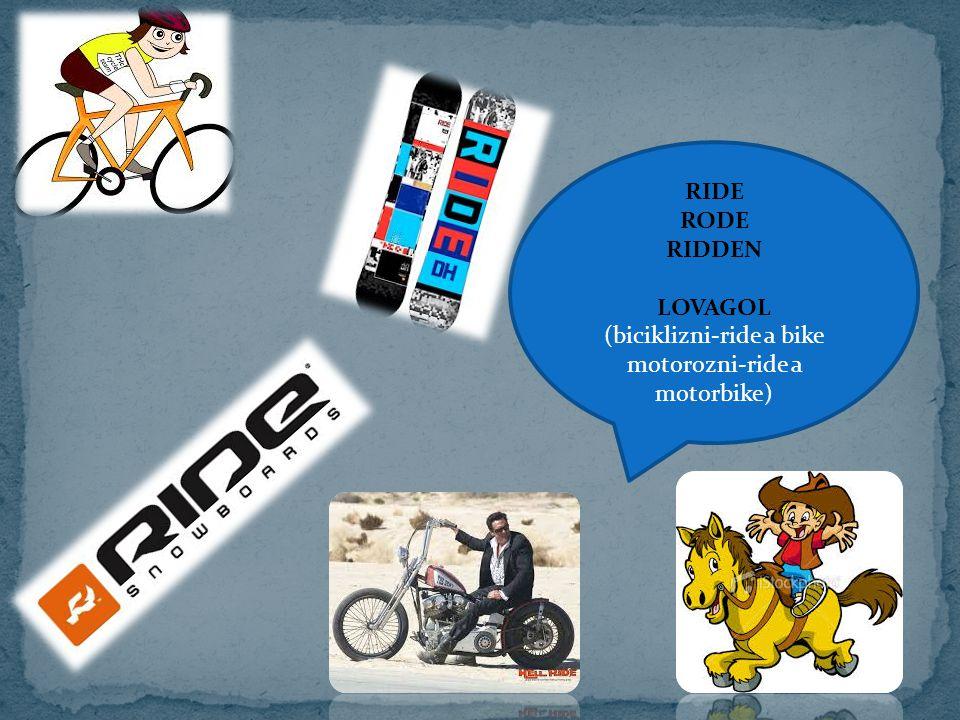 RIDE RODE RIDDEN LOVAGOL (biciklizni-ride a bike motorozni-ride a motorbike)