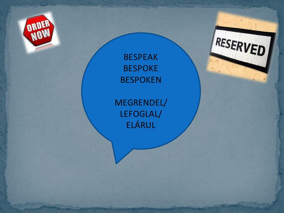 BESPEAK BESPOKE BESPOKEN MEGRENDEL/ LEFOGLAL/ ELÁRUL