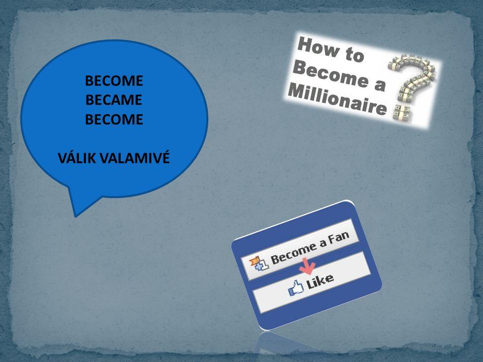 BECOME BECAME BECOME VÁLIK VALAMIVÉ