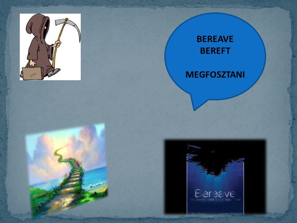 BEREAVE BEREFT MEGFOSZTANI