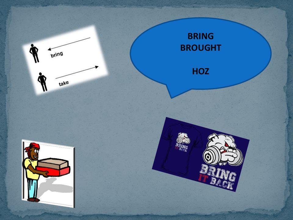 BRING BROUGHT HOZ