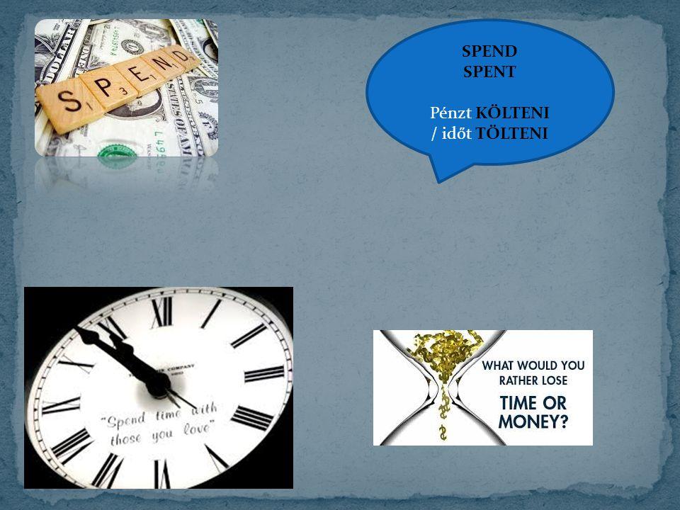 SPEND SPENT Pénzt KÖLTENI / időt TÖLTENI