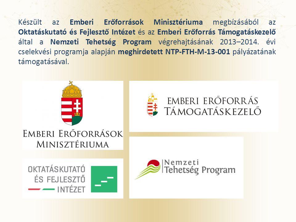 Készült az Emberi Erőforrások Minisztériuma megbízásából az Oktatáskutató és Fejlesztő Intézet és az Emberi Erőforrás Támogatáskezelő által a Nemzeti Tehetség Program végrehajtásának 2013–2014.