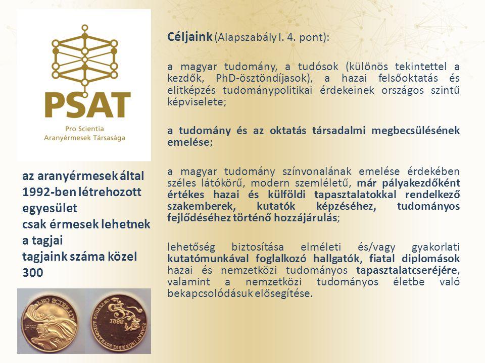 az aranyérmesek által 1992-ben létrehozott egyesület csak érmesek lehetnek a tagjai tagjaink száma közel 300 Céljaink (Alapszabály I. 4. pont): a magy