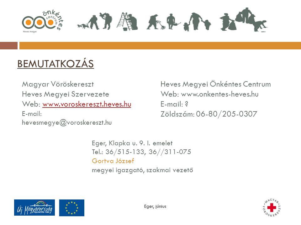 BEMUTATKOZÁS Eger, június Magyar Vöröskereszt Heves Megyei Szervezete Web: www.voroskereszt.heves.huwww.voroskereszt.heves.hu E-mail: hevesmegye@voroskereszt.hu Heves Megyei Önkéntes Centrum Web: www.onkentes-heves.hu E-mail: .