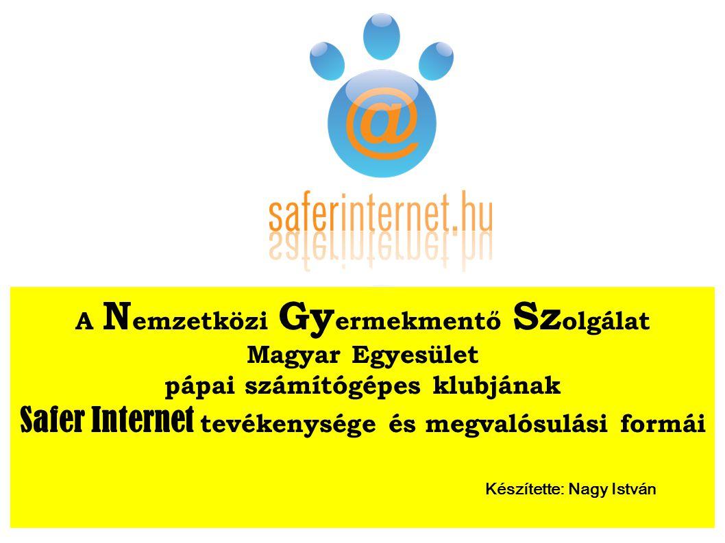 A N emzetközi Gy ermekmentő Sz olgálat Magyar Egyesület pápai számítógépes klubjának Safer Internet tevékenysége és megvalósulási formái Készítette: N