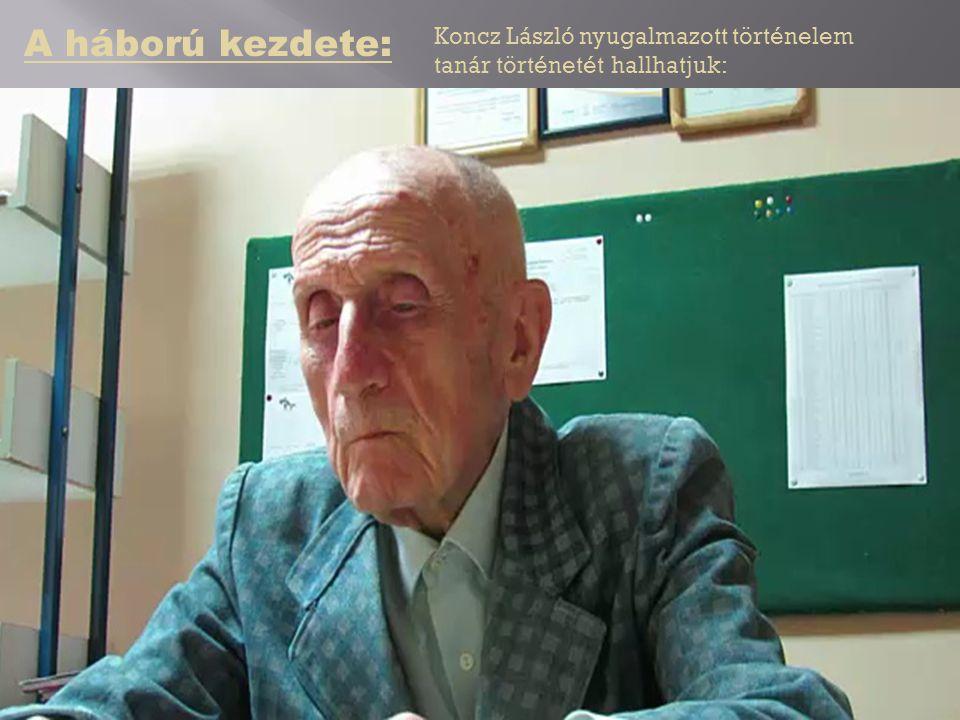 A háború kezdete: Koncz László nyugalmazott történelem tanár történetét hallhatjuk: