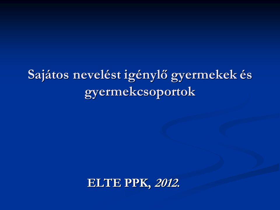 Sajátos nevelést igénylő gyermekek és gyermekcsoportok ELTE PPK, 2012.