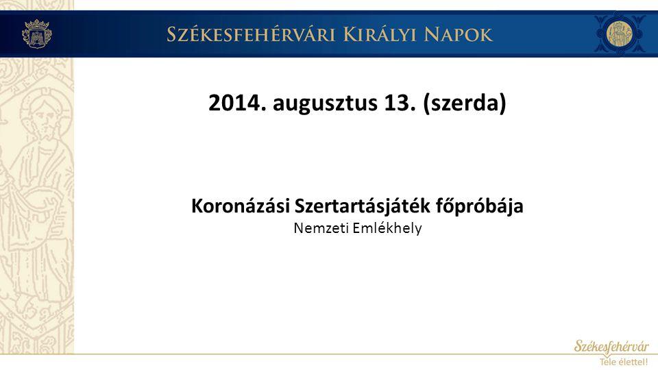 2014. augusztus 13. (szerda) Koronázási Szertartásjáték főpróbája Nemzeti Emlékhely