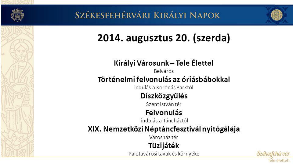 2014. augusztus 20-24.(szerda-vasárnap) XIX. Nemzetközi Néptáncfesztivál Városház tér, Táncház
