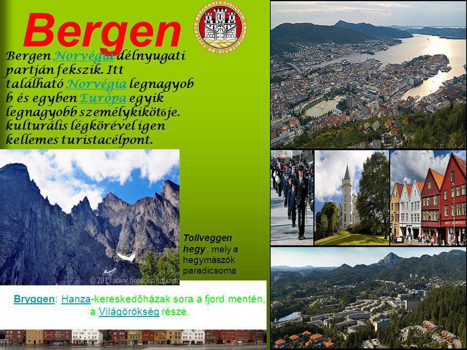 Bergen Bergen Norvégia délnyugati partján fekszik. Itt található Norvégia legnagyob b és egyben Európa egyik legnagyobb személykiköt ő je. kulturális