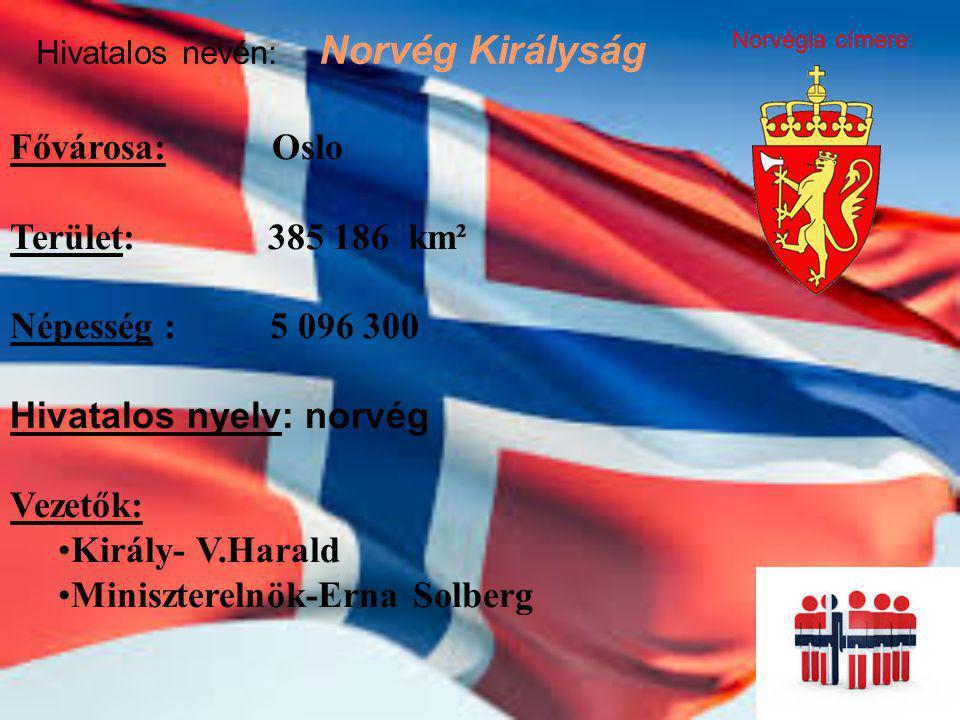 Hivatalos nevén: Norvég Királyság Norvégia címere: Fővárosa: Oslo Terület: 385 186 km² Népesség : 5 096 300 Hivatalos nyelv: norvég Vezetők: Király- V
