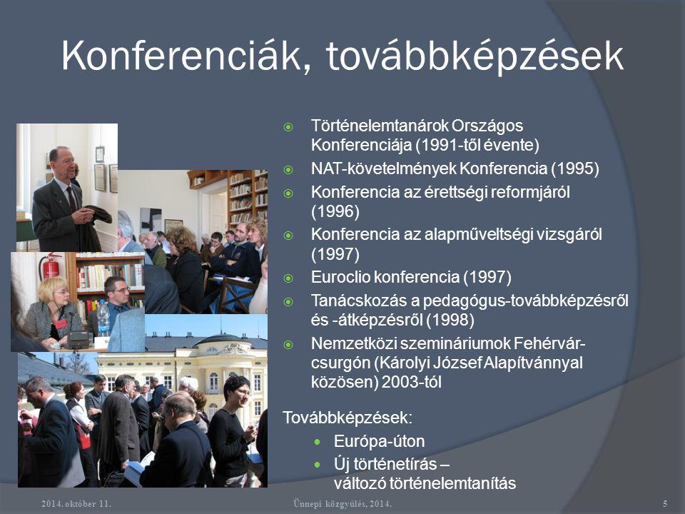 Konferenciák, továbbképzések  Történelemtanárok Országos Konferenciája (1991-től évente)  NAT-követelmények Konferencia (1995)  Konferencia az érettségi reformjáról (1996)  Konferencia az alapműveltségi vizsgáról (1997)  Euroclio konferencia (1997)  Tanácskozás a pedagógus-továbbképzésről és -átképzésről (1998)  Nemzetközi szemináriumok Fehérvár- csurgón (Károlyi József Alapítvánnyal közösen) 2003-tól Továbbképzések: Európa-úton Új történetírás – változó történelemtanítás 2014.