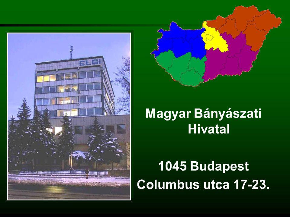 Budapesti Bányakapitányság 1145 Budapest Columbus utca 17-23 Illetékessége: Budapest főváros és Pest megye