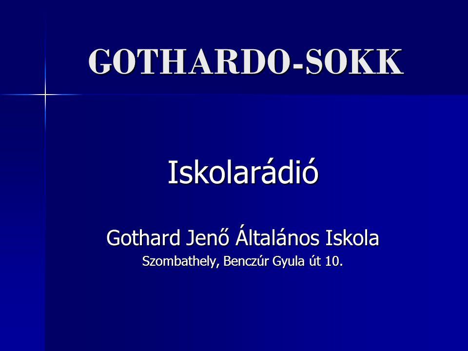 GOTHARDO-SOKK Iskolarádió Gothard Jenő Általános Iskola Szombathely, Benczúr Gyula út 10.