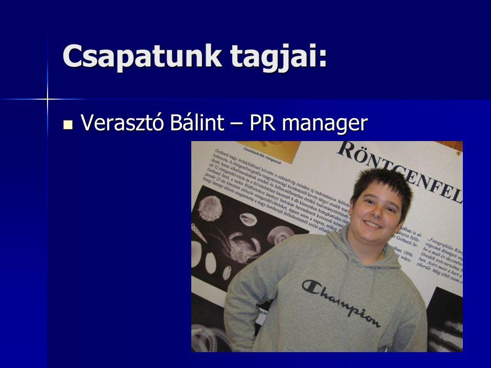 Csapatunk tagjai: Verasztó Bálint – PR manager Verasztó Bálint – PR manager