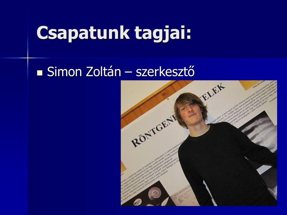 Csapatunk tagjai: Simon Zoltán – szerkesztő Simon Zoltán – szerkesztő