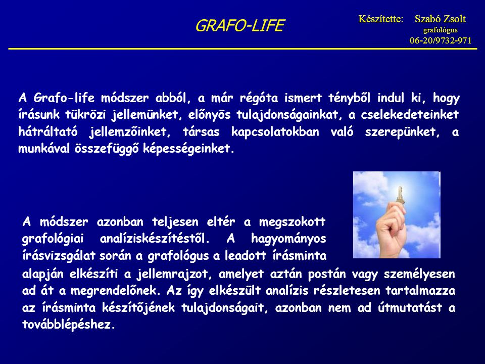 A Grafo-life módszer abból, a már régóta ismert tényből indul ki, hogy írásunk tükrözi jellemünket, előnyös tulajdonságainkat, a cselekedeteinket hátráltató jellemzőinket, társas kapcsolatokban való szerepünket, a munkával összefüggő képességeinket.
