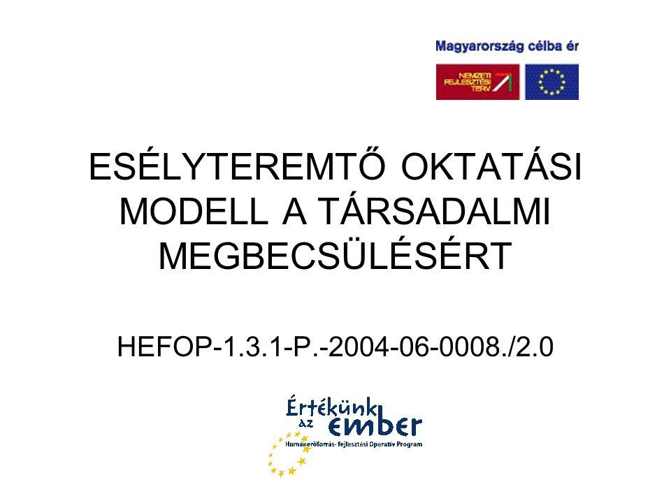 ESÉLYTEREMTŐ OKTATÁSI MODELL A TÁRSADALMI MEGBECSÜLÉSÉRT HEFOP-1.3.1-P.-2004-06-0008./2.0