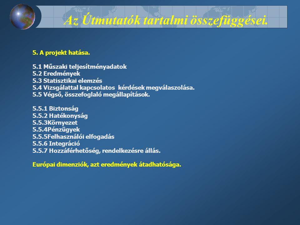 Az Útmutatók tartalmi összefüggései. 5. A projekt hatása. 5.1 Műszaki teljesítményadatok 5.2 Eredmények 5.3 Statisztikai elemzés 5.4 Vizsgálattal kapc